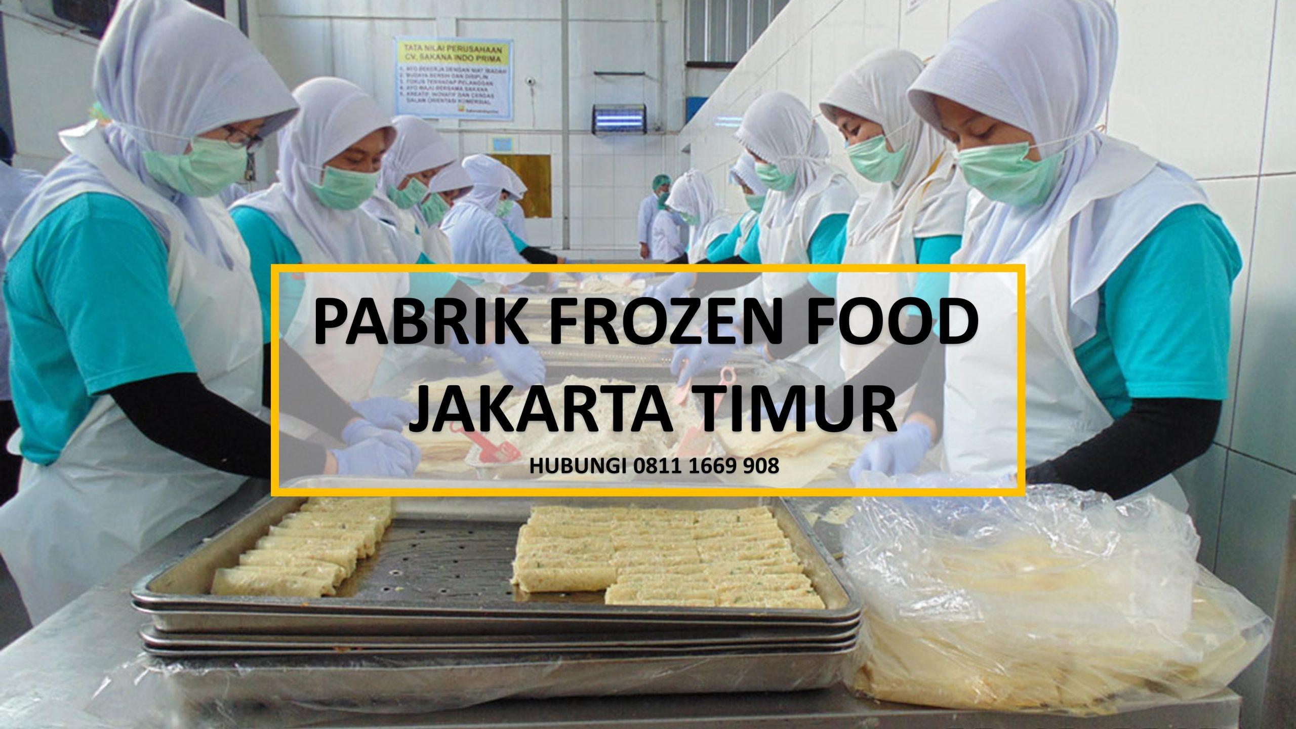 Pabrik Frozen Food Jakarta Timur Hub 0811 1669 908